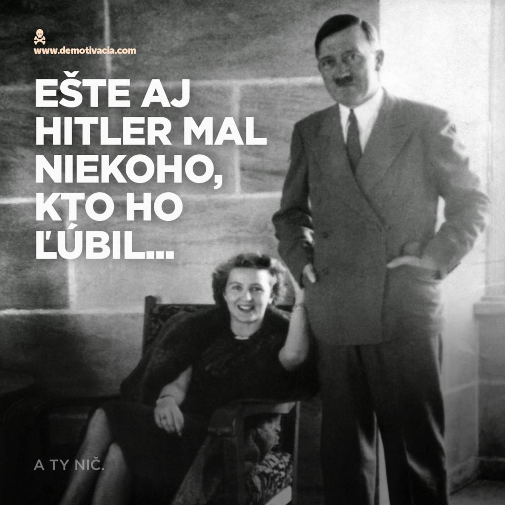 Ešte aj Hitler mal niekoho, kto ho ľúbil