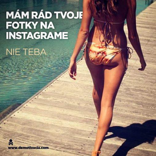 Mám rád tvoje fotky na instagram-e, nie teba!