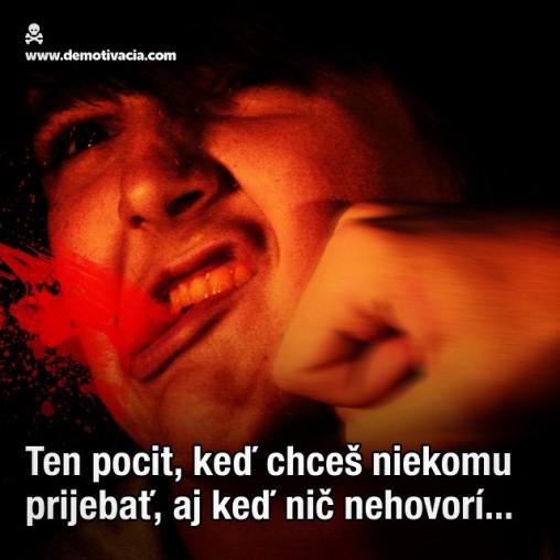 Ten pocit, keď chceš niekomu prijebať, aj keď nič nehovorí...