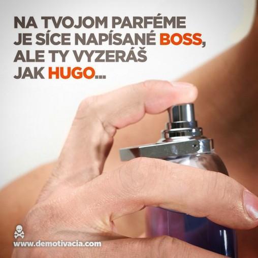 """Na tvojom parféme je síce napísané """"Boss"""", ale ty vyzeráš jak """"Hugo""""...q"""