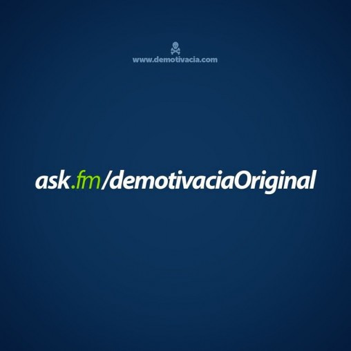 Ask.fm/demotivaciaOriginal