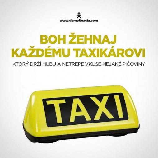 Boh žehnaj každému taxikárovi, ktorý drží hubu a netrepe vkuse nejaké pičoviny