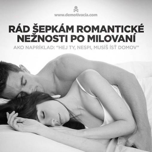 """Rád šepkám romantické nežnosti po milovaní, ako napríklad: """"Hej ty, nespi, musíš ísť domov!"""""""