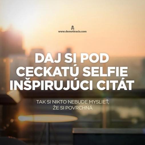 Daj si pod ceckatú selfie inšpirujúci citát. Tak si nikto nebude myslieť, že si povrchná.