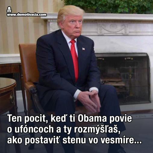 Ten pocit, keď ti Obama povie o ufóncoch a ty rozmýšľaš, ako postaviť stenu vo vesmíre...
