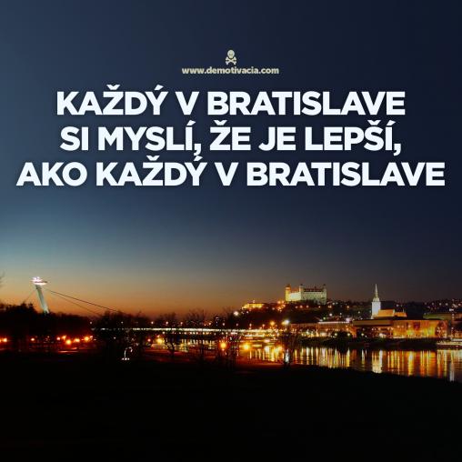 Kazdy v Bratislave si mysli, ze je lepsi, ako kazdy v Bratislave