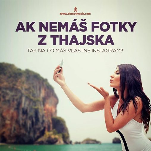 Ak nemáš fotky z Thajska, tak načo vlastne máš instagram?