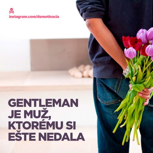 Gentleman je muž, ktorému si ešte nedala