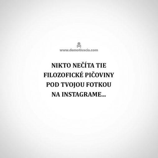 Nikto nečíta tie filozofické pičoviny pod tvojou fotkou na instagrame.