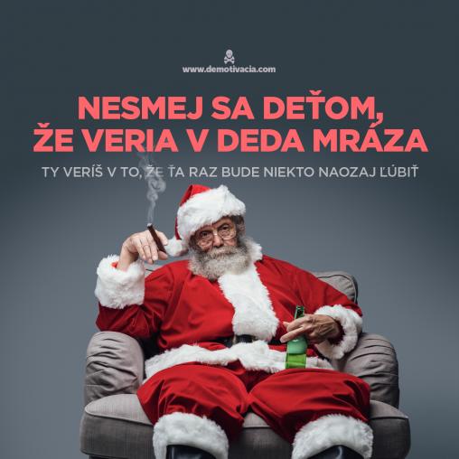 Nesmej sa deťom, že veria v Deda Mráza. Ty veríš v to, že ťa raz bude niekto ľúbiť.